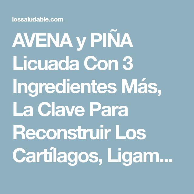 AVENA y PIÑA Licuada Con 3 Ingredientes Más, La Clave Para Reconstruir Los Cartílagos, Ligamentos Y Fortalecer Las Rodillas. – Una Vida Saludable