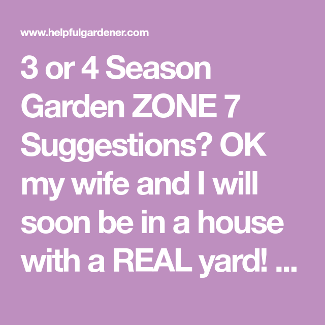 3 Or 4 Season Garden ZONE 7 Suggestions? OK My Wife And I