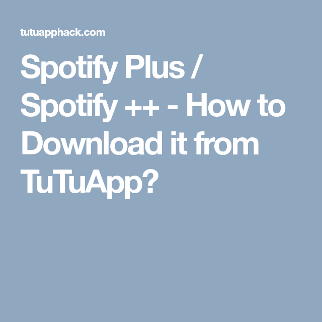 Spotify Plus / Spotify ++ - How to Download it from TuTuApp