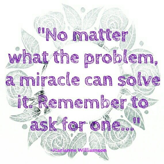 """""""No matter what the problem, a miracle can solve it"""