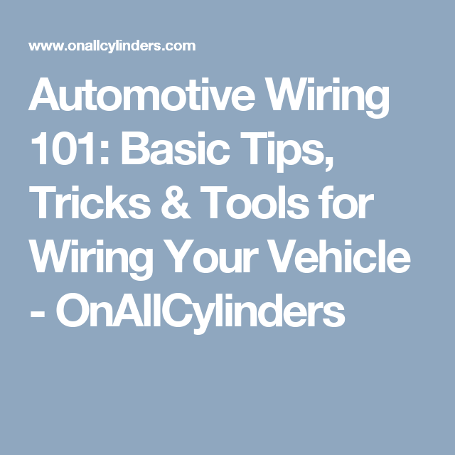 Automotive Wiring 101: Basic Tips, Tricks & Tools for Wiring Your ...