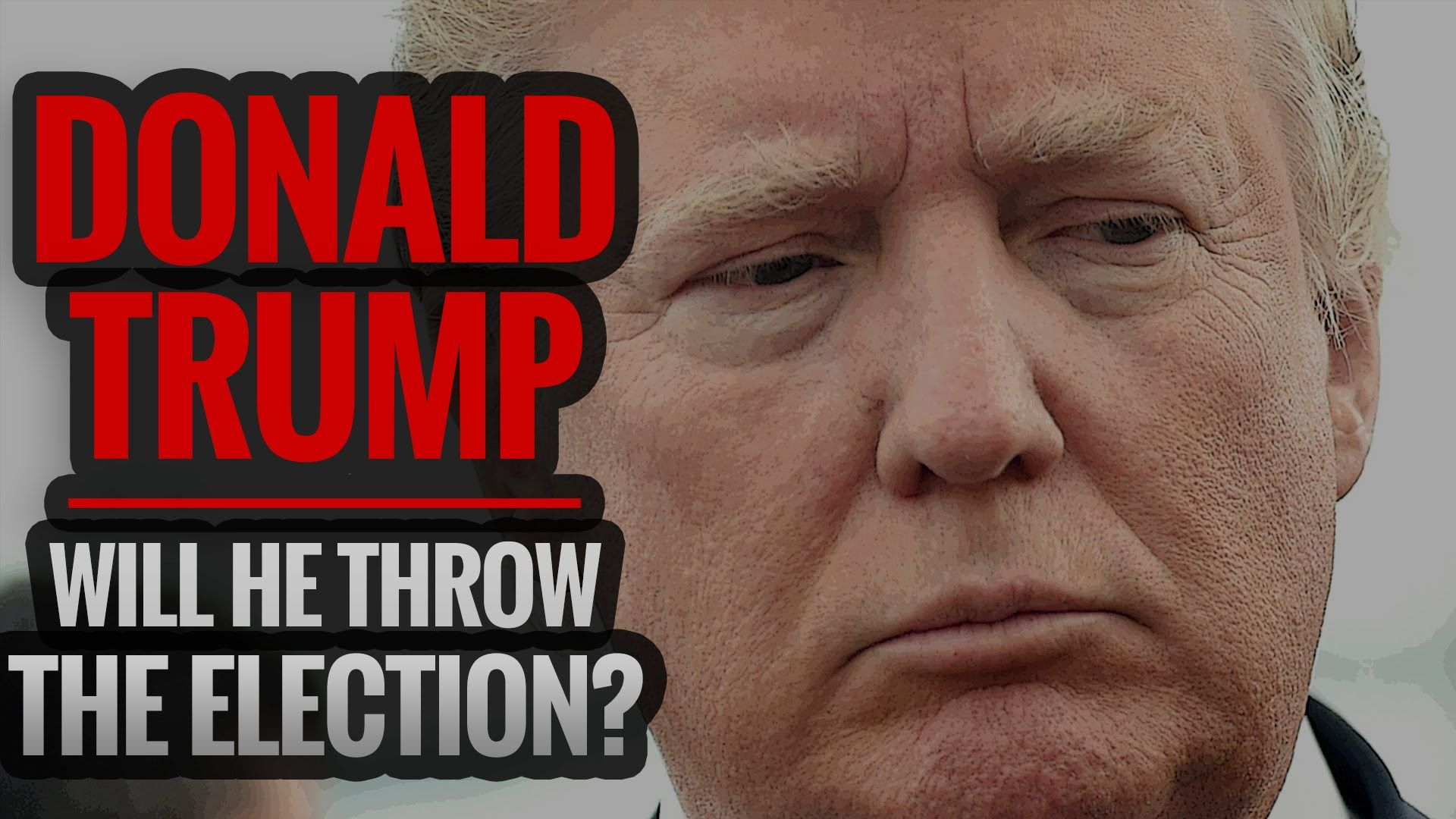 DONALD TRUMP: Will He Throw the Election?