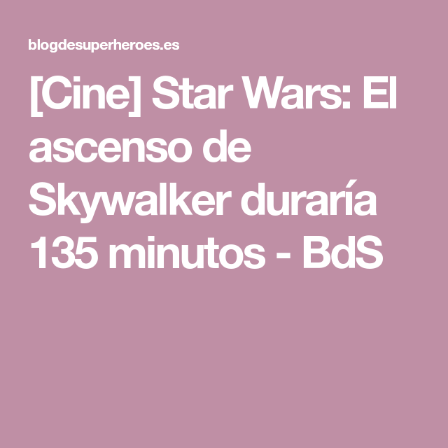 Cine Star Wars El Ascenso De Skywalker Duraría 135 Minutos Bds Proximas Peliculas De Marvel Star Wars Cine