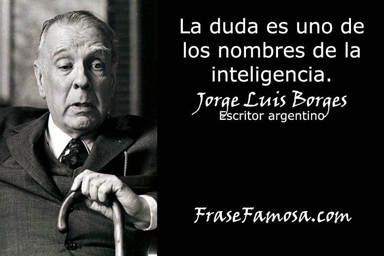 Frases De Jorge Luis Borges Frases De Duda Frase Famosa
