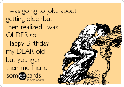 Birthday Ecards Free Birthday Cards Funny Birthday Greeting – Funny Birthday Cards About Getting Old