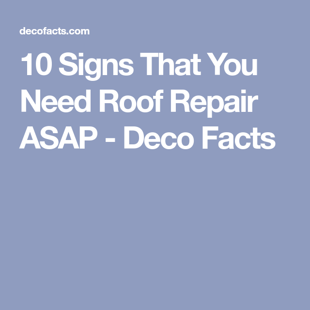 10 Signs That You Need Roof Repair Asap Deco Facts Roof Repair Roof Cleaning Gutters
