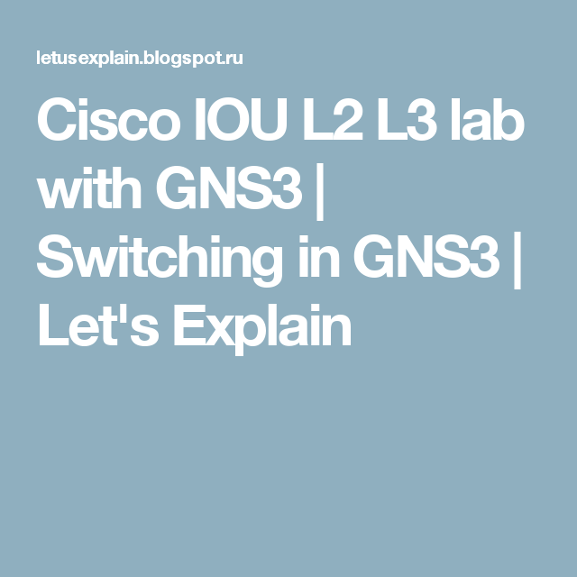 Cisco IOU L2 L3 lab with GNS3 | Switching in GNS3 | Let's Explain