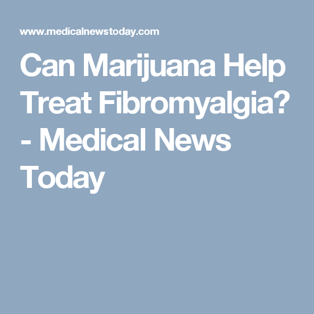 Can Marijuana Help Treat Fibromyalgia? - Medical News Today