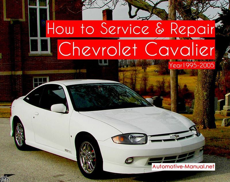How To Service Repair Chevrolet Cavalier 1995 2005 Chevrolet Cavalier Chevrolet Repair Manuals