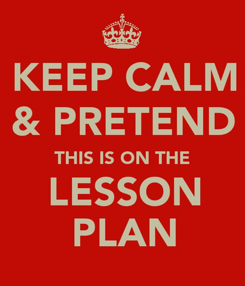 keep calm and pretend its on the lesson plan