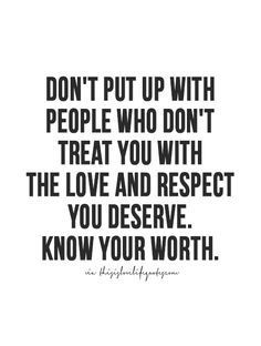 You Deserve Love And Respect As Well Especially When You Pay It Forw Quotes About Moving On In Life Inspirational Quotes About Strength Quotes About Moving On