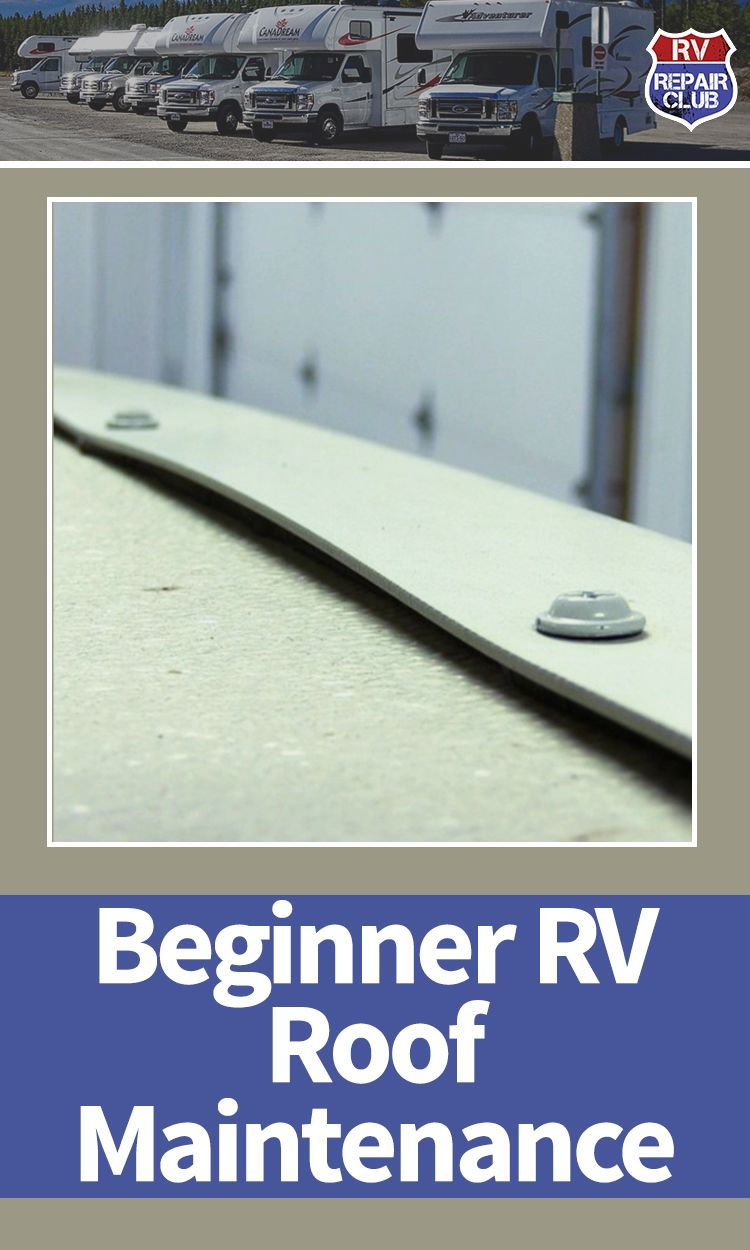Rv Roof Maintenance First Steps Roof Maintenance Rv Maintenance Camper Maintenance