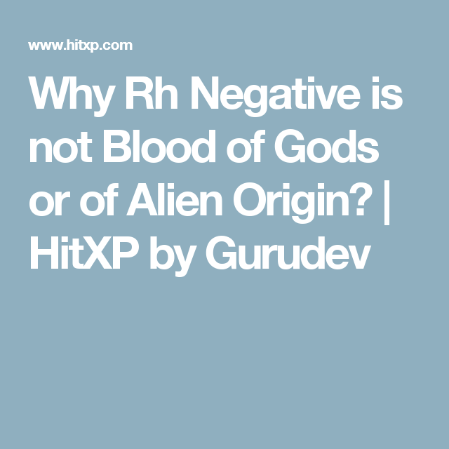 Why Rh Negative is not Blood of Gods or of Alien Origin