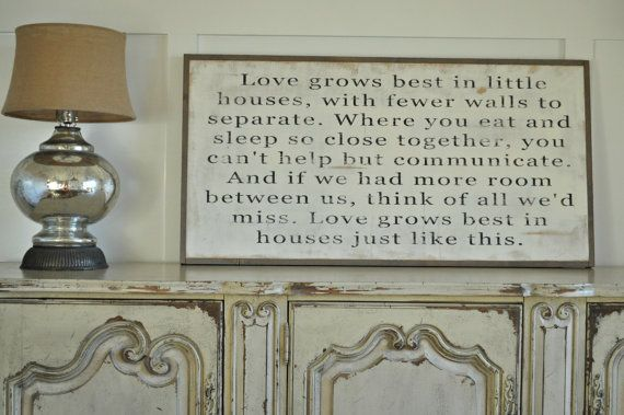 Love grows best in little house, with fewer walls to separate. Isnt that true?! Its such a good reminder that it isnt what we live in but