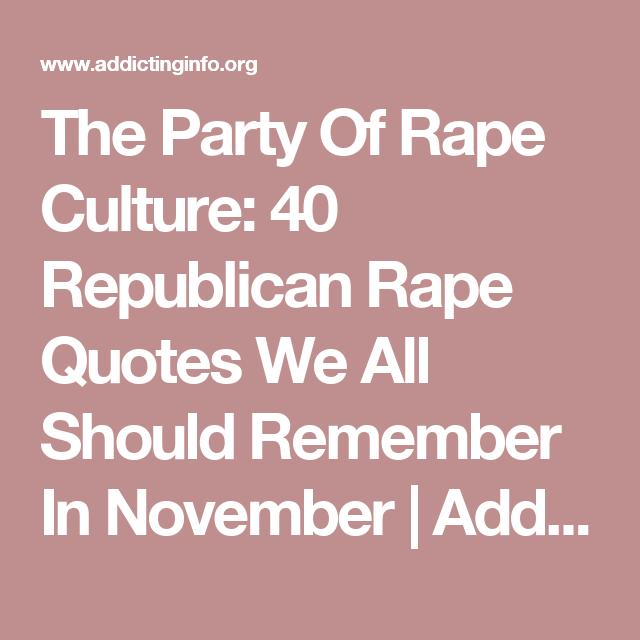 Rape Quotes The Party Of Rape Culture 40 Republican Rape Quotes We All Should