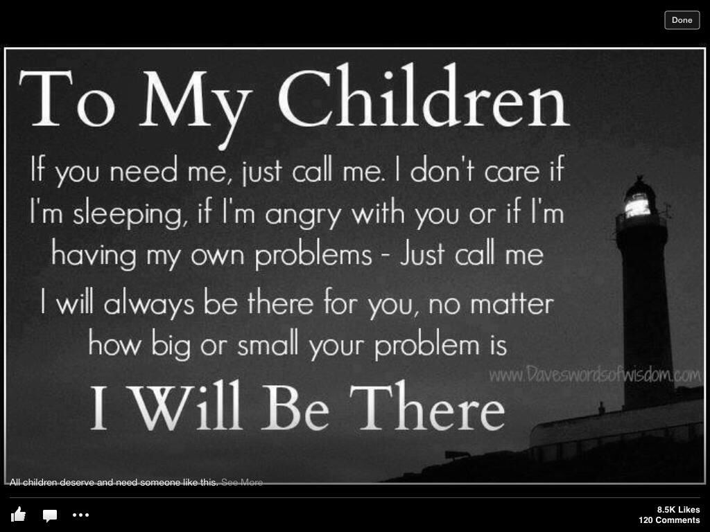 I love my children My children e first regardless I will always help my children out even when they be e adults If I can help me in any way I will