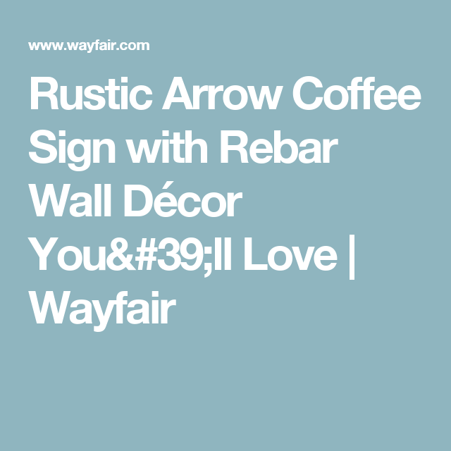 Rustic arrow coffee sign with rebar wall décor youll love wayfair