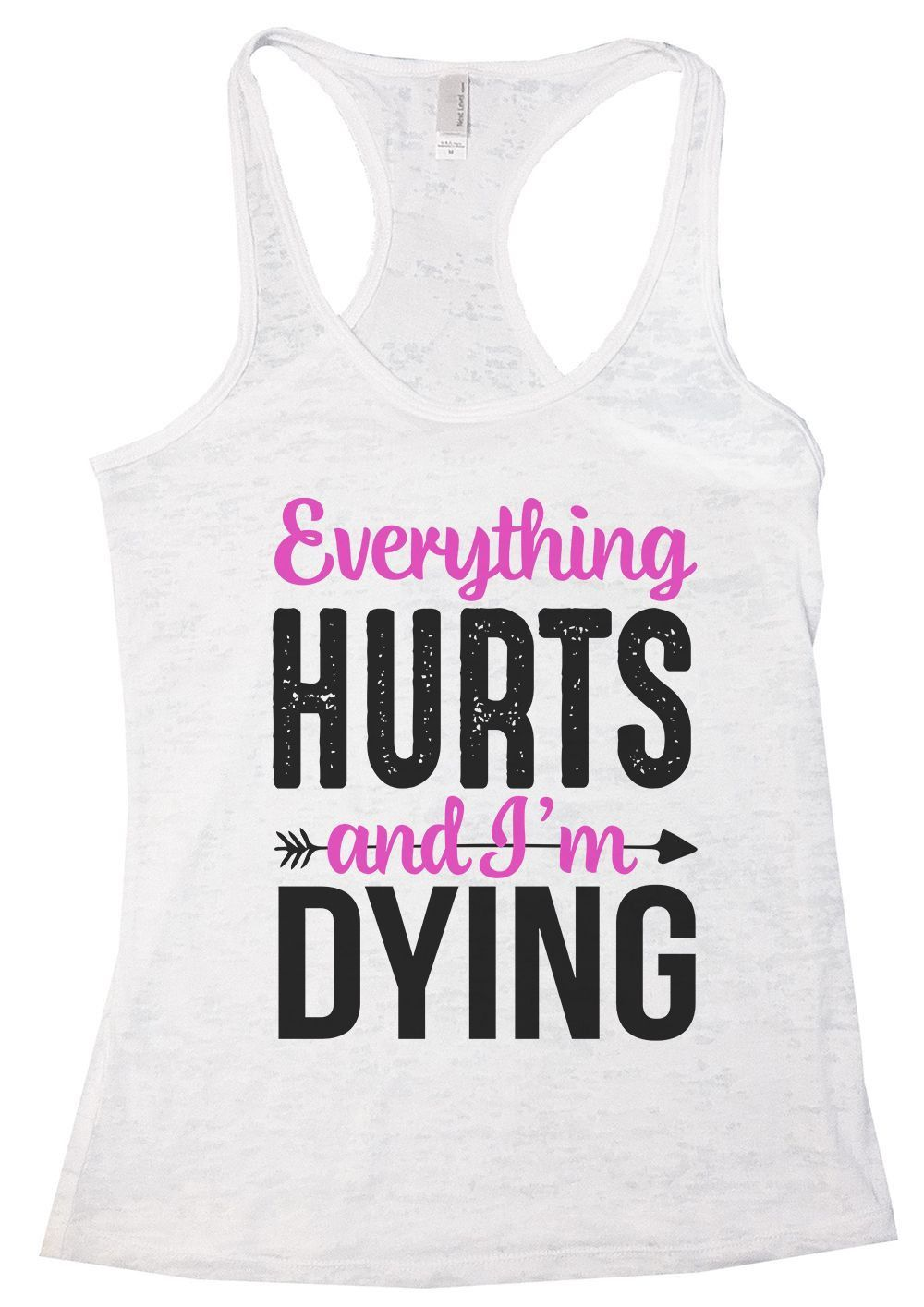 7c4f7175b12f8 Everything HURTS And I m Dying Burnout Tank Top By Womens Tank Tops ...