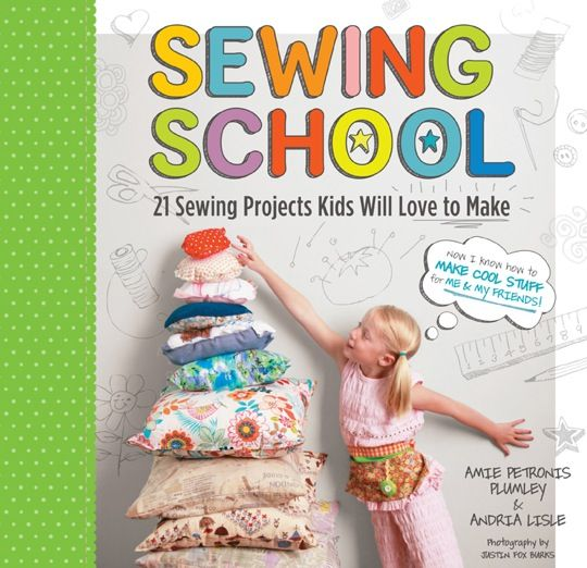 Sewing School - 21 Projects Kids Will Love to Make