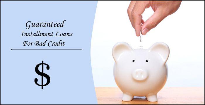 Guaranteed Installment Loans For Bad Credit How To Make It Real Guaranteed Installment Loans Usa7 Installment Loans Loans For Bad Credit Bad Credit