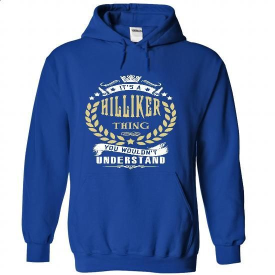 its a HILLIKER Thing You Wouldnt Understand ! - T Shirt, Hoodie, Hoodies, Year,Name, Birthday - #money gift #shirt outfit