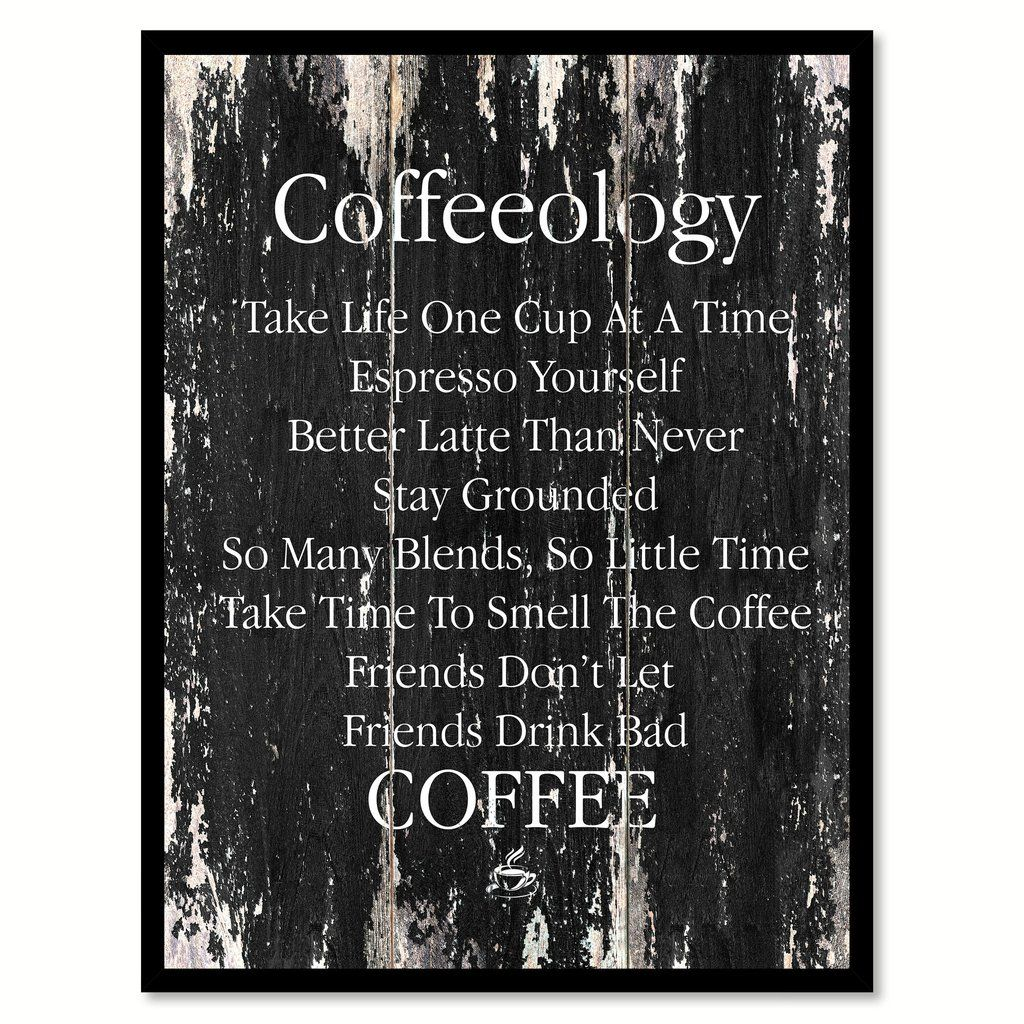 Captivating Coffeeology Take Life One Cup At A Time Espresso Yourself Better Latte Than  Never Stay Grounded So Many Blends So Little Time Take Time To Smell The  Coffee ...