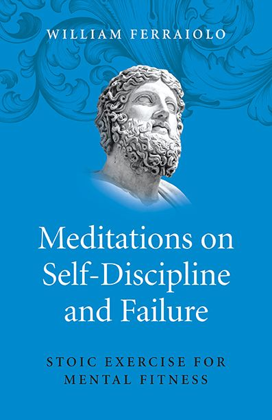 Stoic Exercise For Mental Fitness An Interview With William Ferraiolo Self Discipline Mental Discipline Stoic