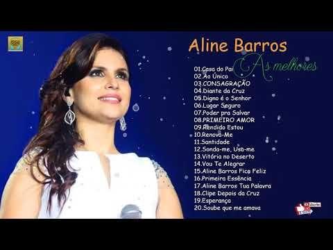 Aline Barros As Melhores Musicas Mais Tocadas Atualizada 2019