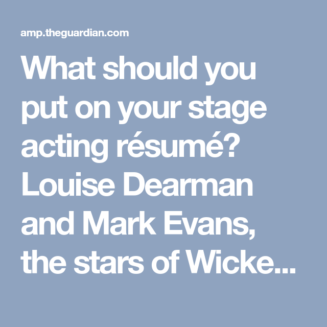 What Should You Put On Your Stage Acting Resume Louise Dearman And