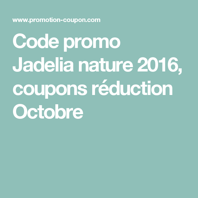 Code promo Jadelia nature 2016, coupons réduction Octobre
