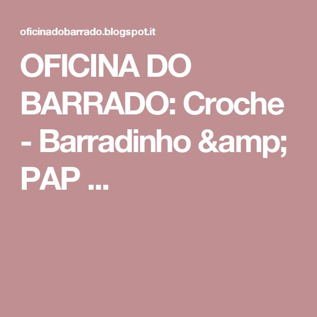 OFICINA DO BARRADO: Croche -  Barradinho &  PAP ...