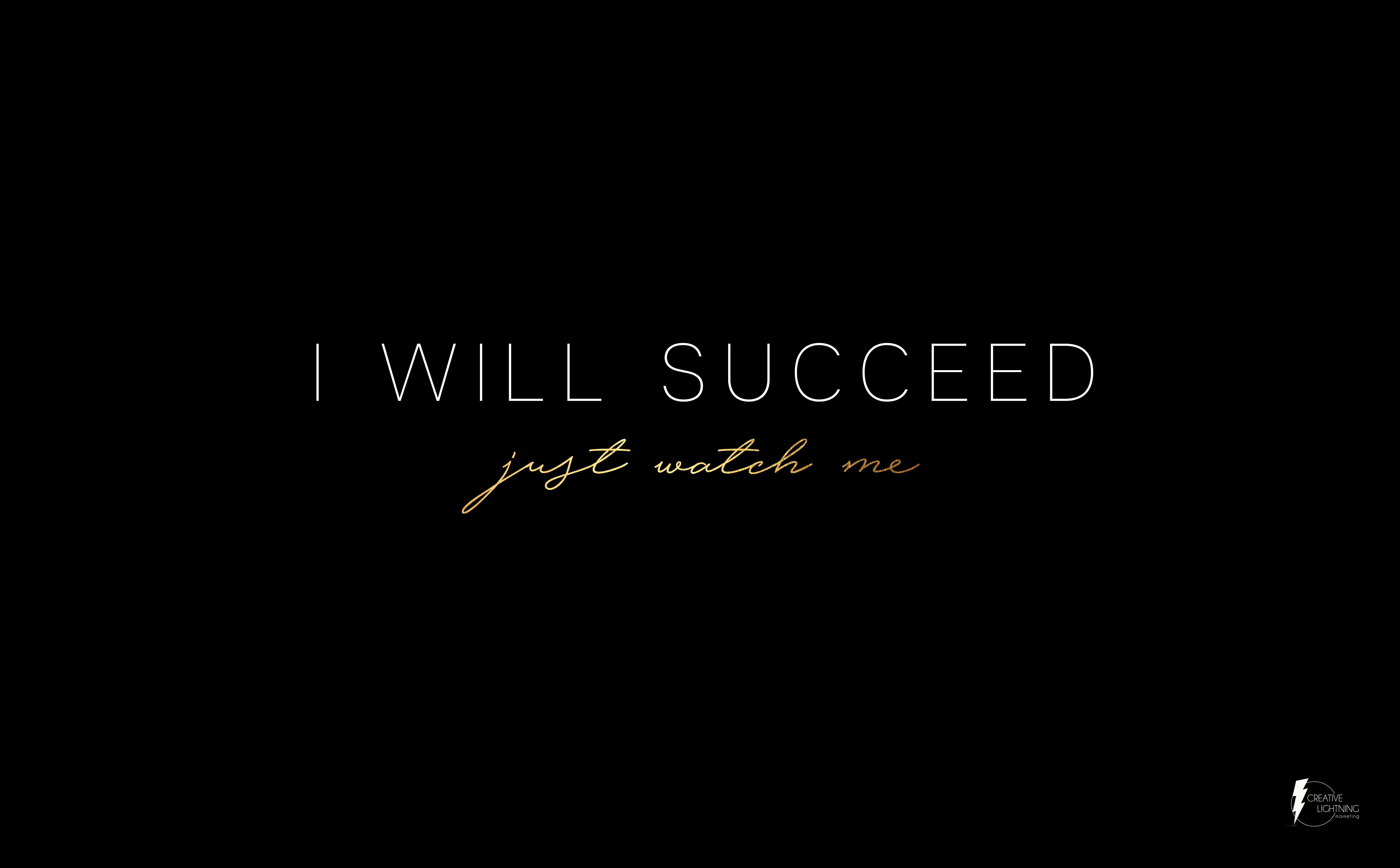 I Will Succeed Motivational Desktop Wallpaper Designed By Creativelightningmarketing Inspirational Quotes Wallpapers I Will Succeed Inspirational Quotes