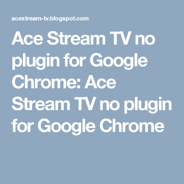 Ace Stream TV no plugin for Google Chrome: Ace Stream TV no
