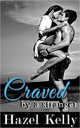 Craved by a Stranger (Craved Series #1), Hazel Kelly - Amazon.com