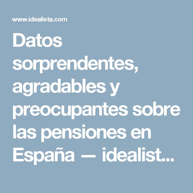 Datos Sorprendentes Agradables Y Preocupantes Sobre Las Pensiones En España Idealista X2f News Pension Agradable Datos