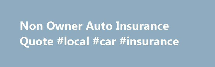 Non Owner Car Insurance Quote Classy Non Owner Auto Insurance Quote Local Car Insurance Http