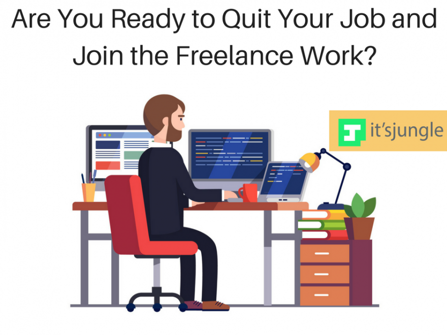Are You Ready To Quit Your Job And Join The Freelance Work Https Www Itsjungle Com Blog Are You R Software Development Freelancing Jobs Quitting Your Job