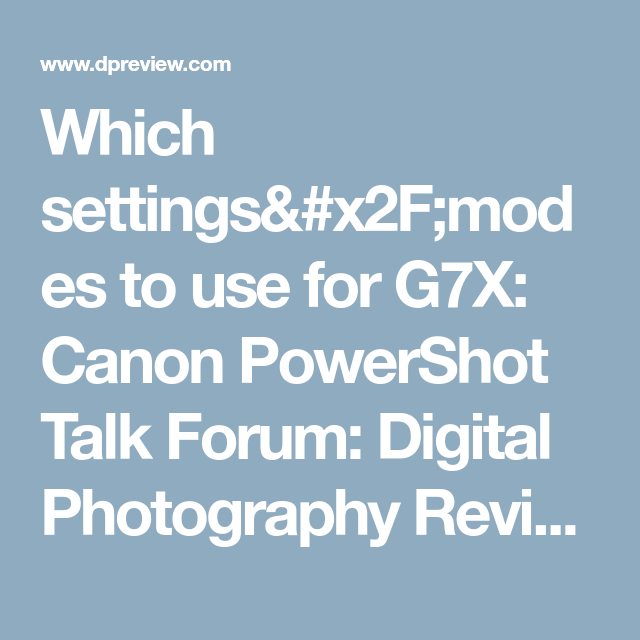 Which settings/modes to use for G7X: Canon PowerShot Talk