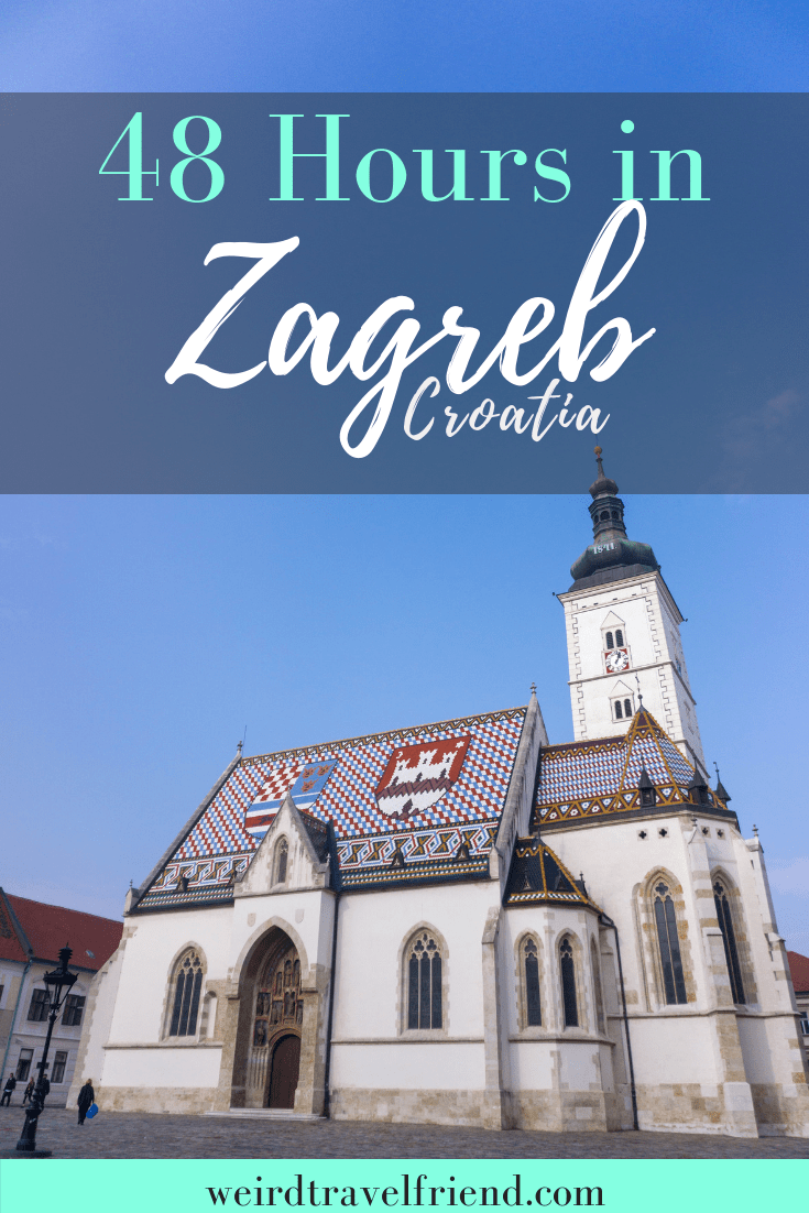 48 Hours In Zagreb Croatia Weird Travel Friend Croatia Travel Zagreb Zagreb Croatia