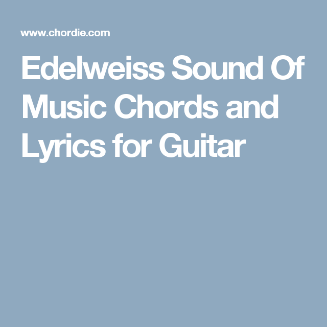 Edelweiss Sound Of Music Chords And Lyrics For Guitar Musicals Of