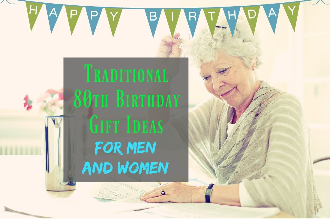 Traditional 80th Birthday Gift Ideas For Men And Women Time Honored Gifts That Eighty Year Olds Will Treasure Forever