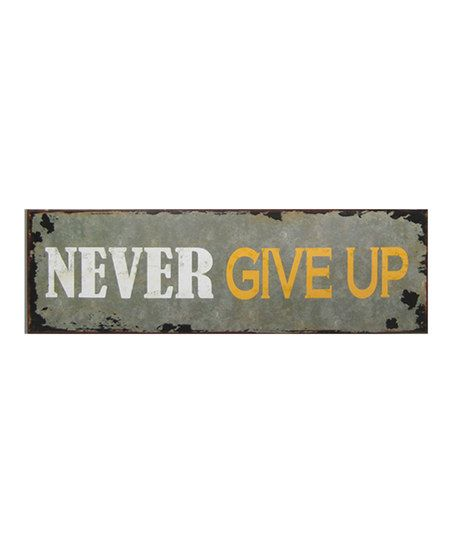 Just in case you need this one today. :: 'Never Give Up' Sign