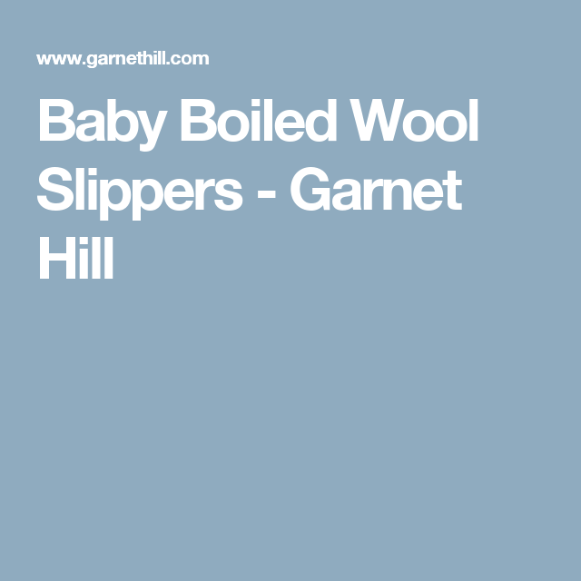 Baby Boiled Wool Slippers - Garnet Hill