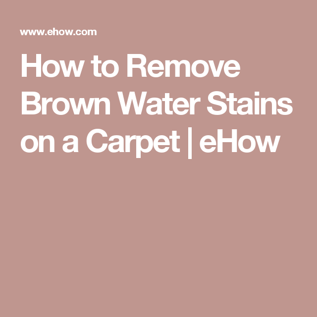 How To Remove Brown Water Stains On A Carpet Ehow Water Stains How To Clean Carpet How To Remove