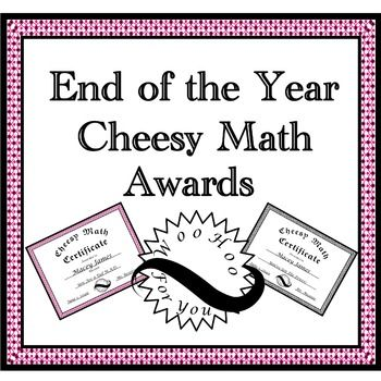 End of the Year Math Awards: Contains 84 print and go cheesy math certificates. Your students will groan as they laugh. Also includes an editable version in PowerPoint in both black and white and color. Type in the text boxes and print. Appropriate for upper elementary and middle school. (Ages 10-13)If you like this product, leave a review and earn credits towards future TpT purchases.