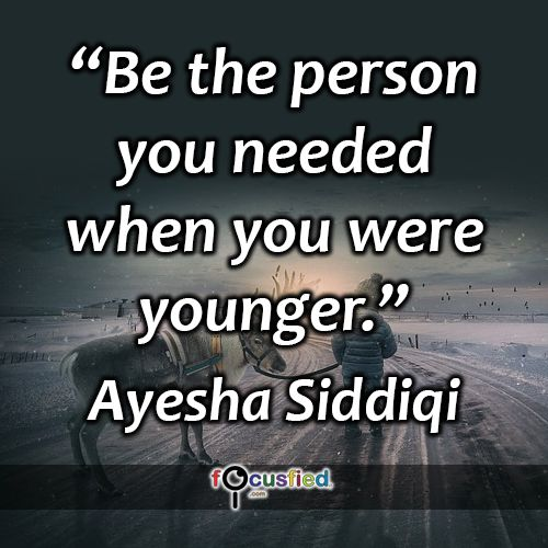 Be The Person You Needed When You Were Younger Quote Inspire