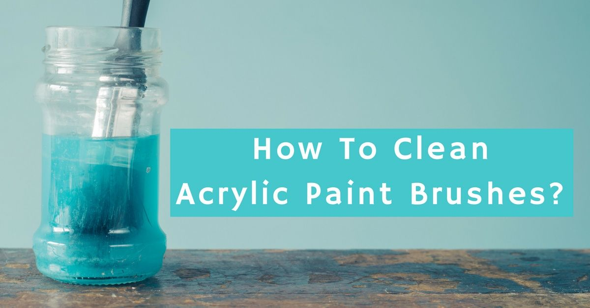 How to clean acrylic paint brushes useful tips for