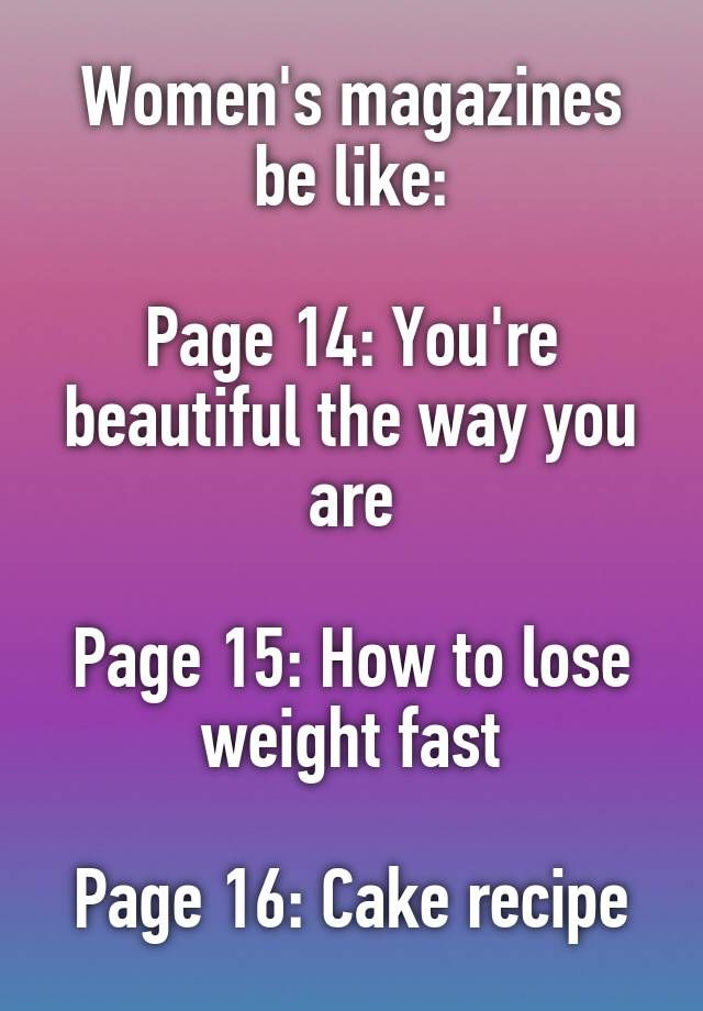 Women\'s magazines be like: Page 14: You\'re beautiful the way you ...