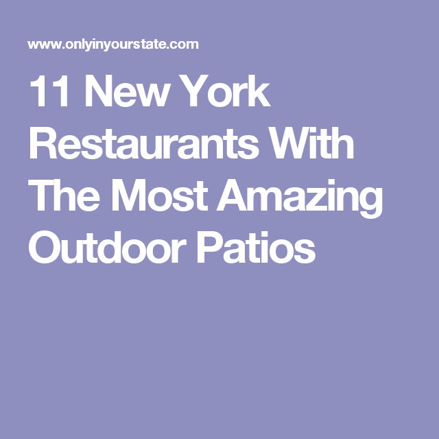 11 New York Restaurants With The Most Amazing Outdoor Patios
