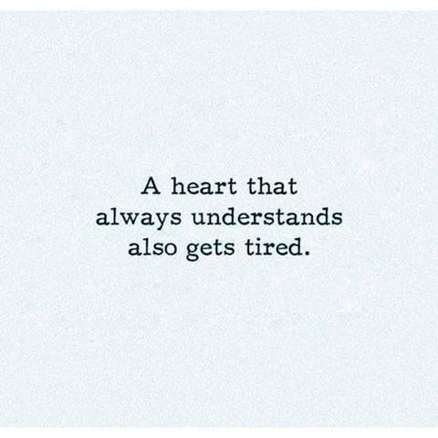 Inspirational Positive Quotes :A heart that always understands also gets tired.